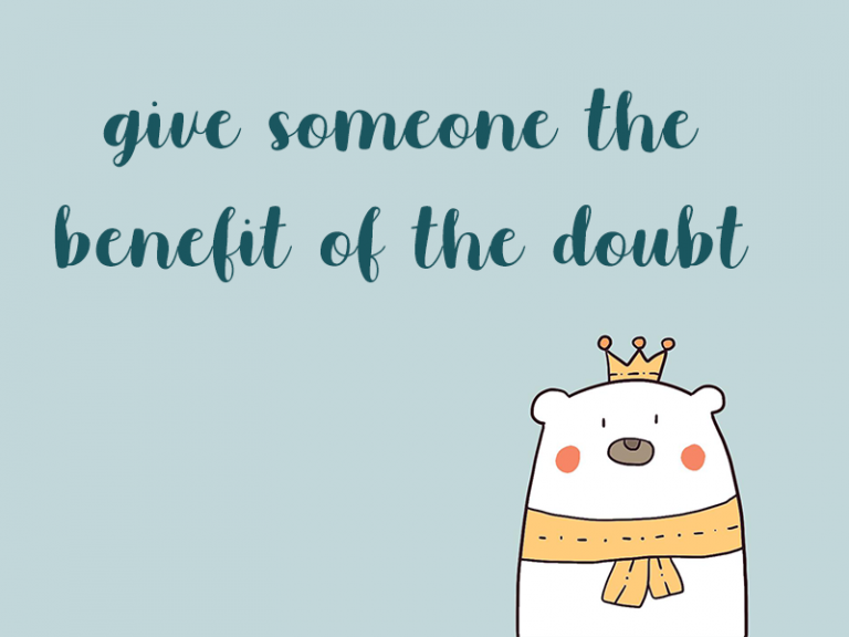 """Give somebody the benefit of the doubt"" nghĩa là gì?"