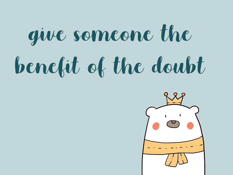 """""""Give somebody the benefit of the doubt"""" nghĩa là gì?"""