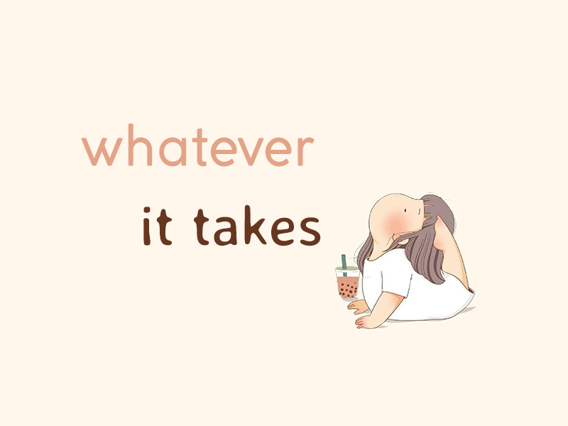 """Whatever it takes"" nghĩa là gì feature image"